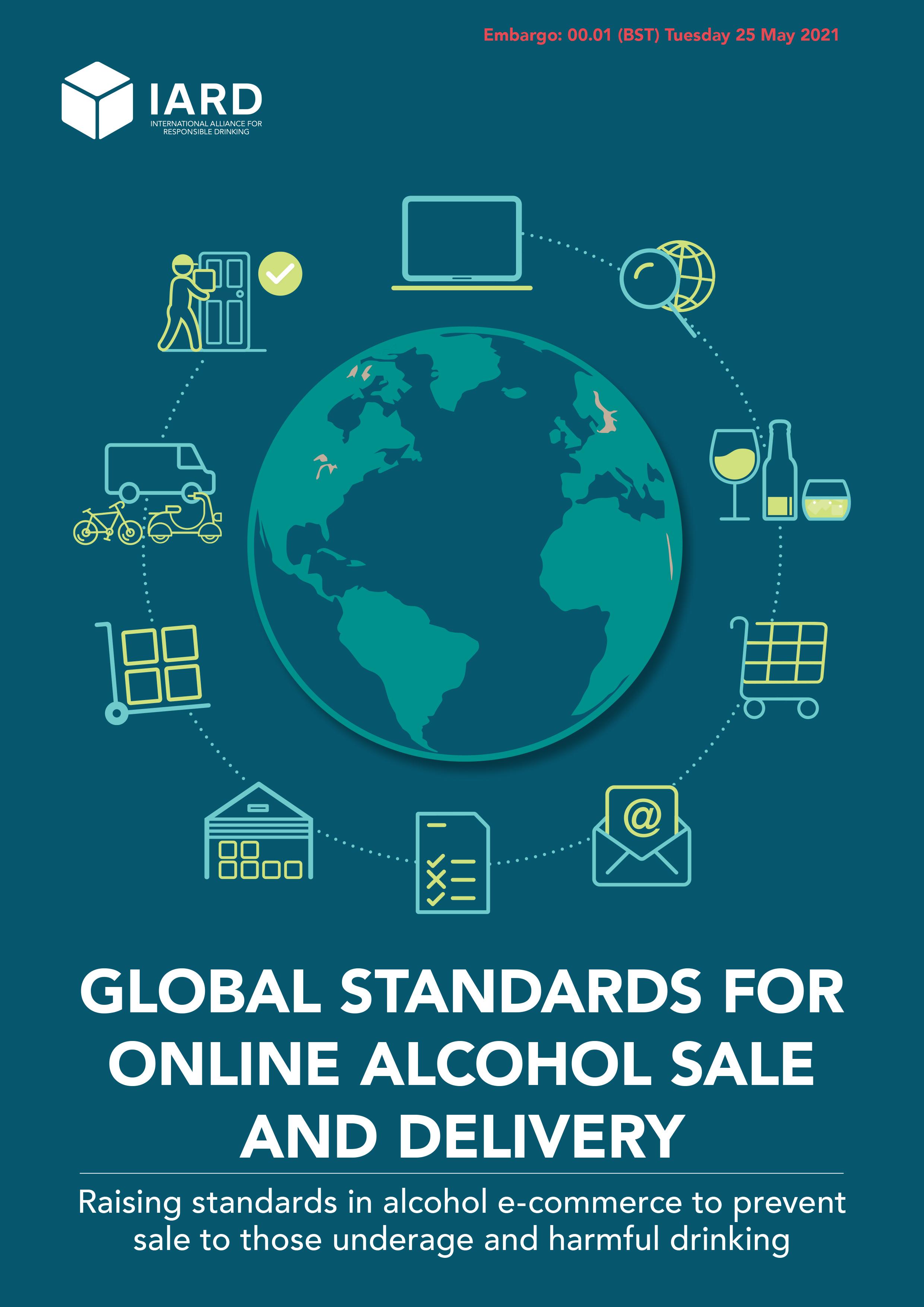 มาตรฐานสากลสำหรับการจำหน่ายเครื่องดื่มแอลกอฮอล์ออลไลน์และการจัดส่งโดย IARD หรือ สมาพันธ์เพื่อการดื่มอย่างรับผิดชอบนานาชาติ,มาตรฐานสากลสำหรับการจำหน่ายเครื่องดื่มแอลกอฮอล์ออลไลน์และการจัดส่งโดย IARD หรือ สมาพันธ์เพื่อการดื่มอย่างรับผิดชอบนานาชาติ,มาตรฐานสากลสำหรับการจำหน่ายเครื่องดื่มแอลกอฮอล์ออลไลน์และการจัดส่งโดย IARD หรือ สมาพันธ์เพื่อการดื่มอย่างรับผิดชอบนานาชาติ